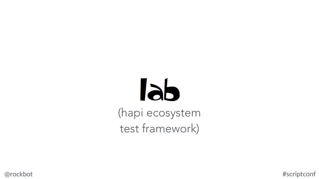 @rockbot #scriptconf (hapi ecosystem test frame...