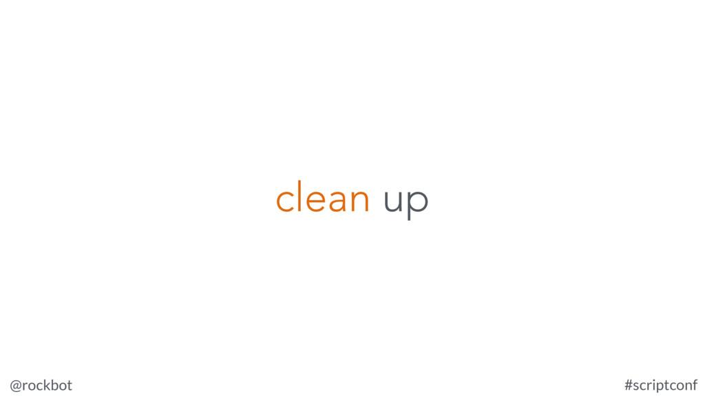 @rockbot #scriptconf clean up