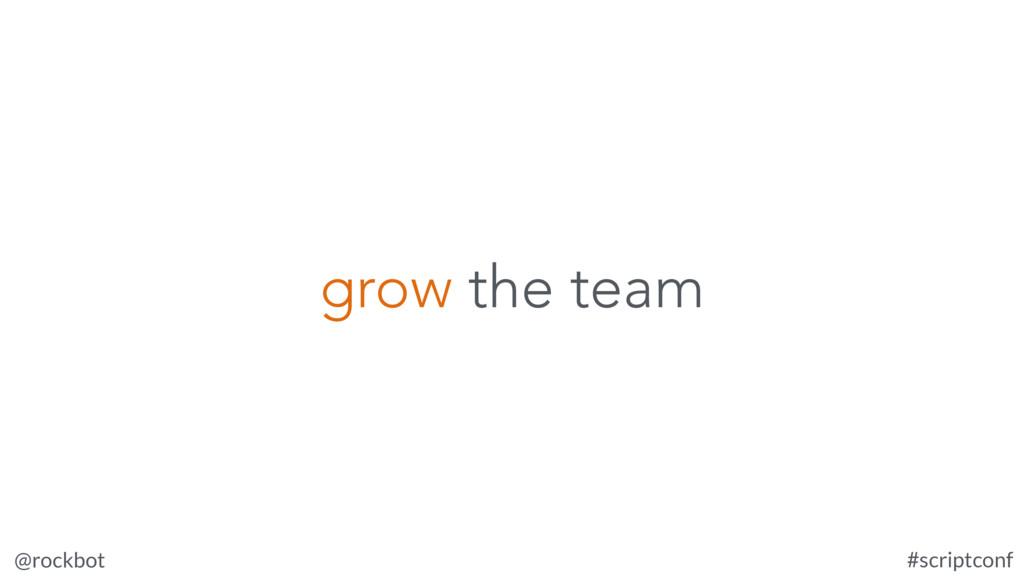 @rockbot #scriptconf grow the team