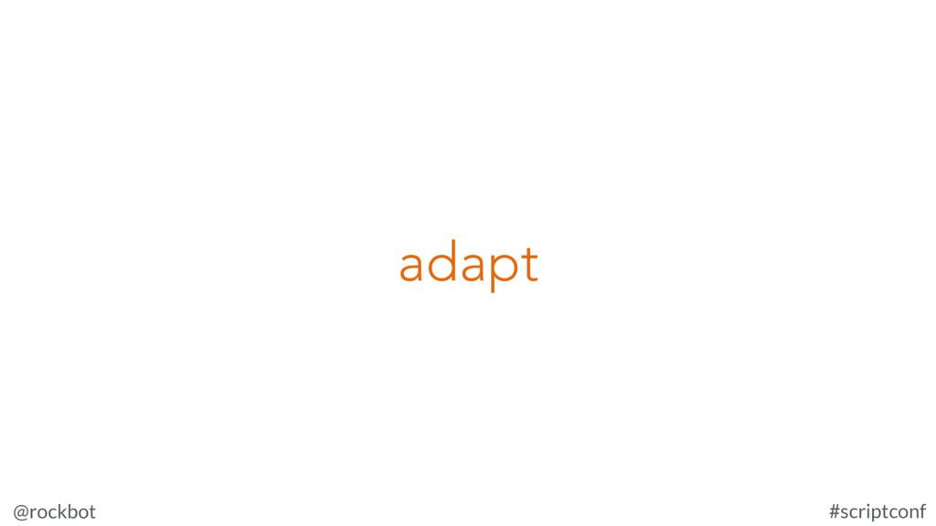 @rockbot #scriptconf adapt