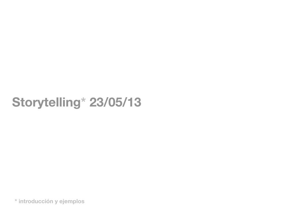 Storytelling* 23/05/13 * introducción y ejemplos