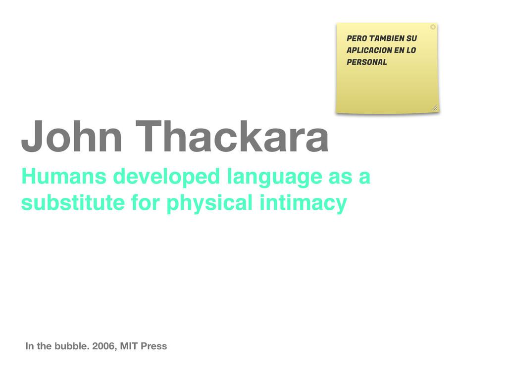 John Thackara Humans developed language as a su...