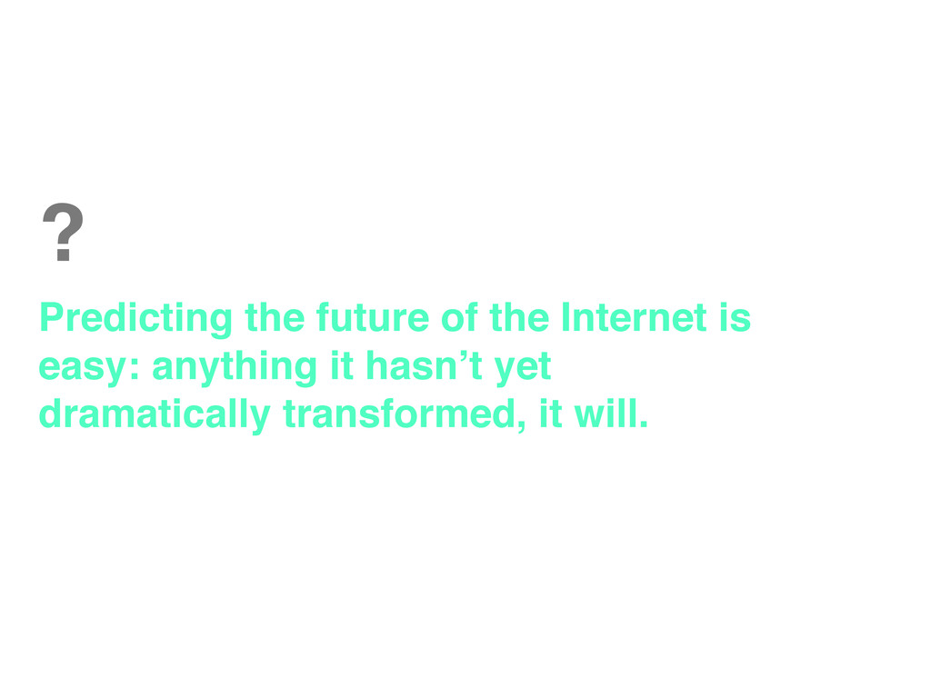 ? Predicting the future of the Internet is easy...