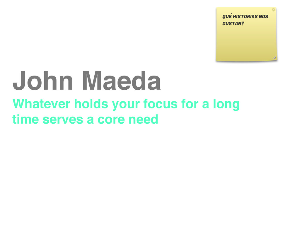 John Maeda Whatever holds your focus for a long...