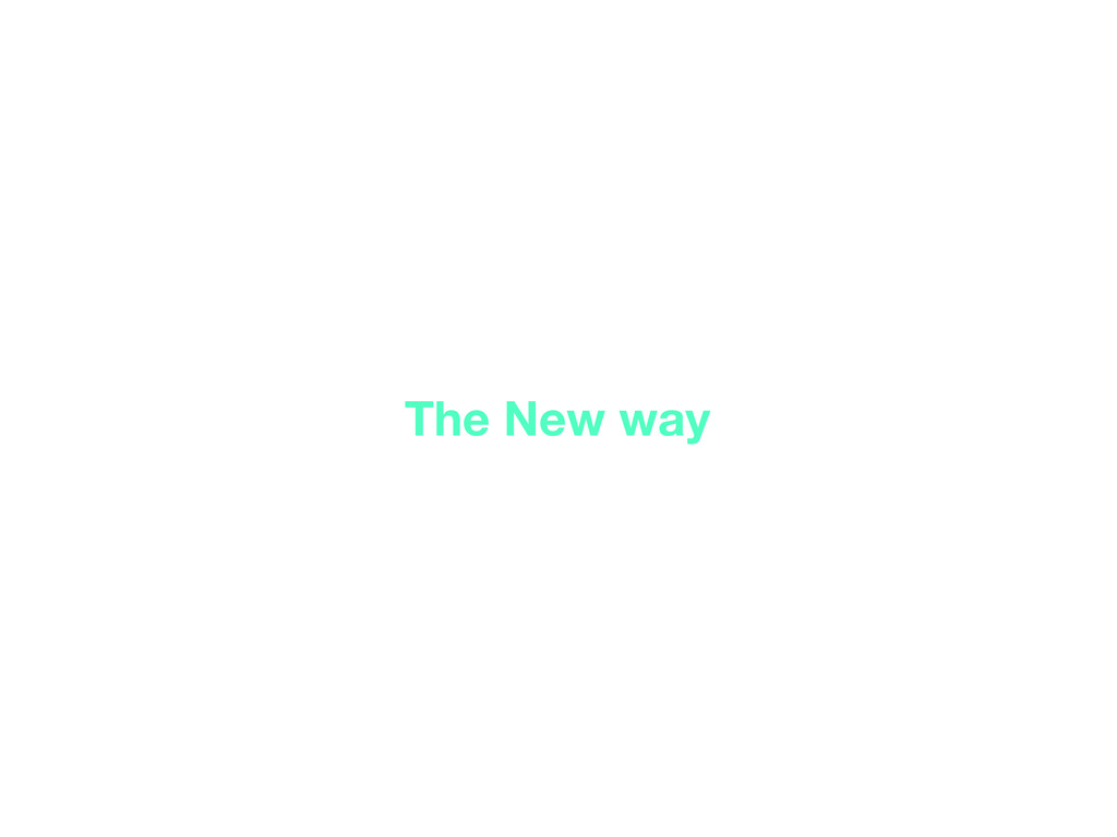 The New way