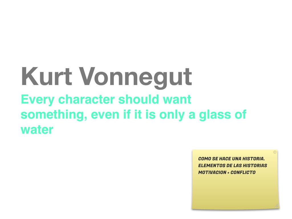 Kurt Vonnegut Every character should want somet...