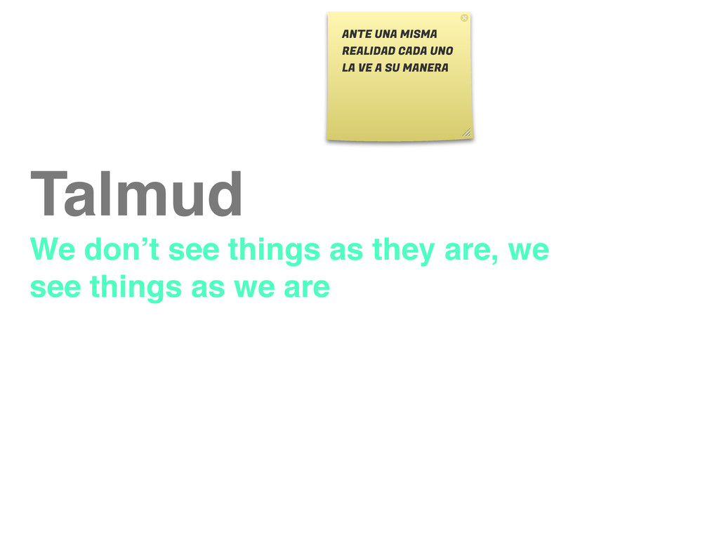 Talmud We don't see things as they are, we see ...