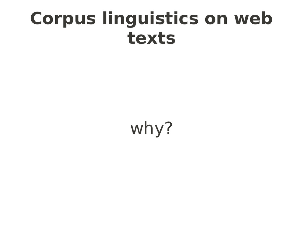 why? Corpus linguistics on web texts