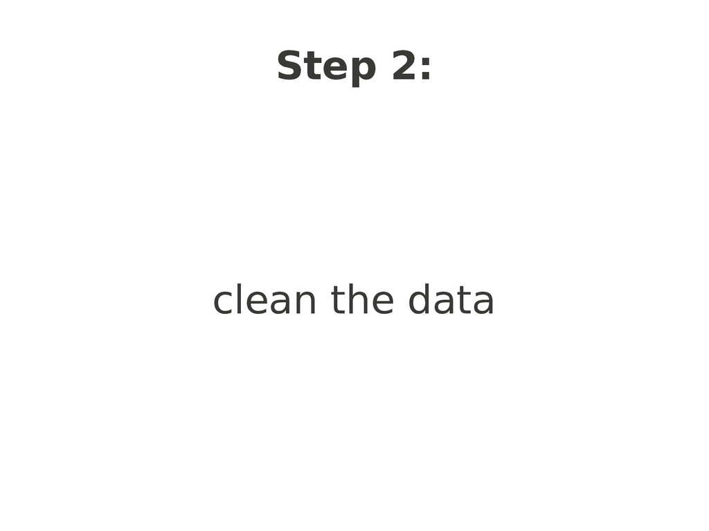 Step 2: clean the data