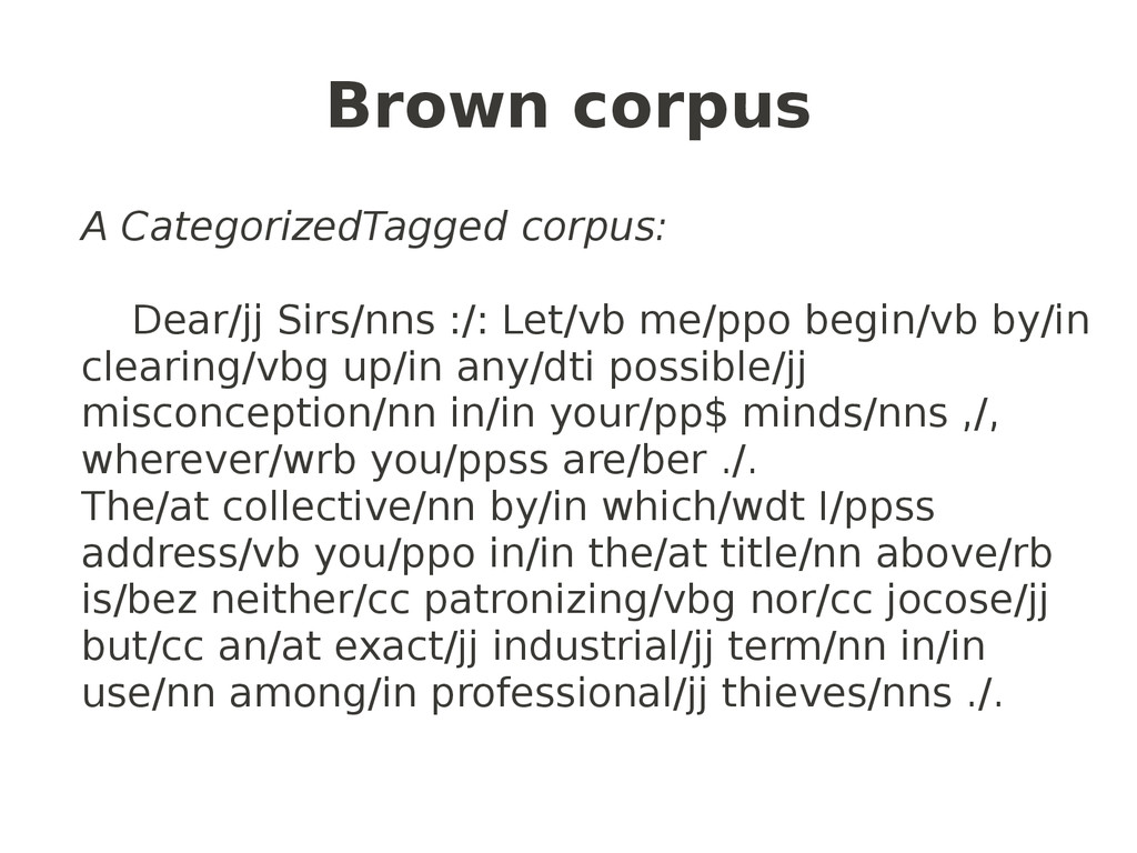 Brown corpus A CategorizedTagged corpus: Dear/j...