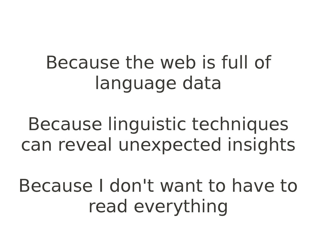 Because the web is full of language data Becaus...