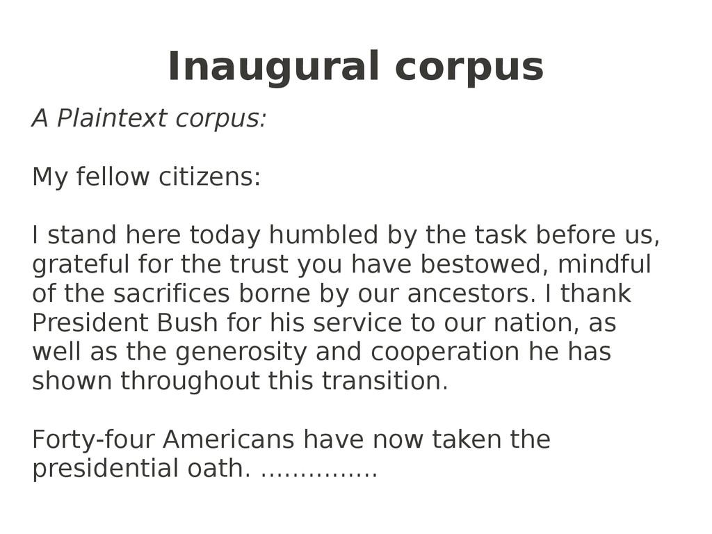 Inaugural corpus A Plaintext corpus: My fellow ...