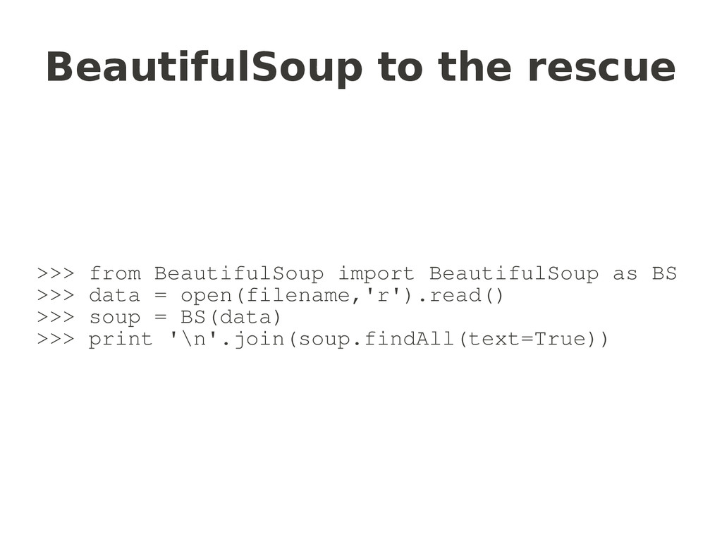 BeautifulSoup to the rescue >>> from BeautifulS...