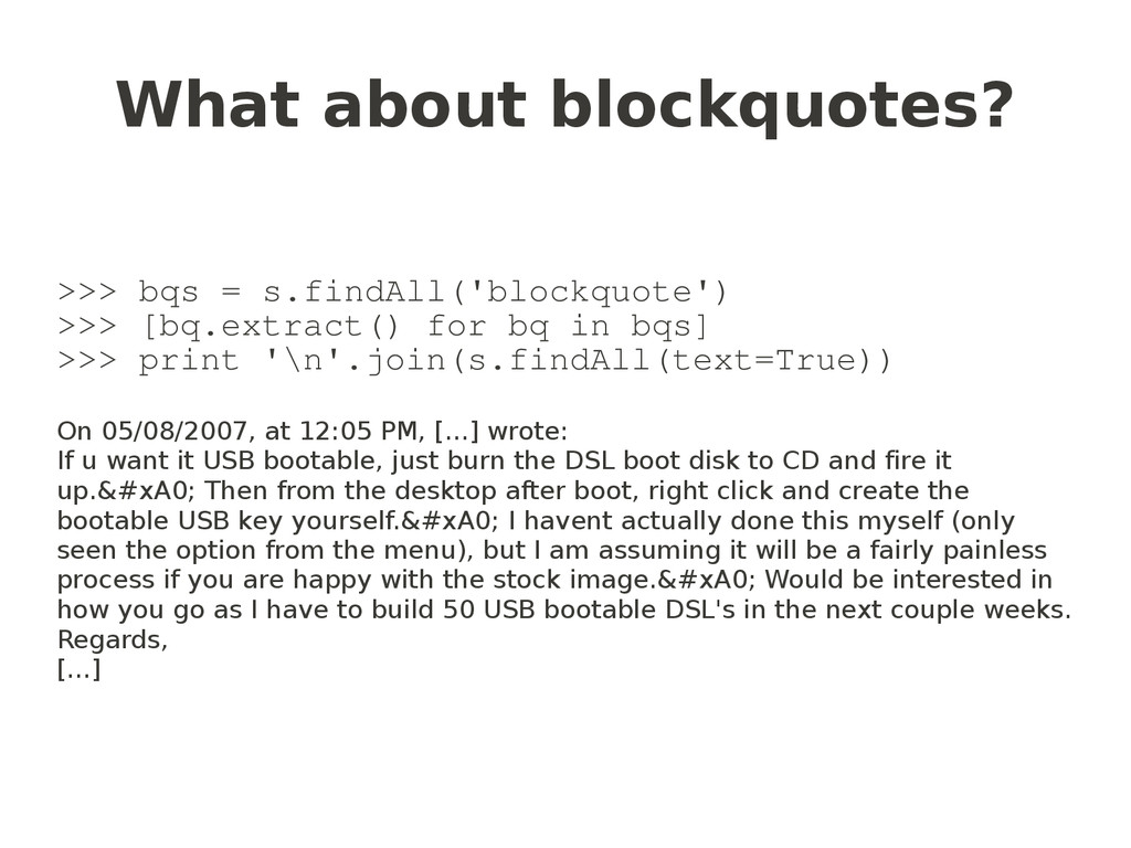 >>> bqs = s.findAll('blockquote') >>> [bq.extra...