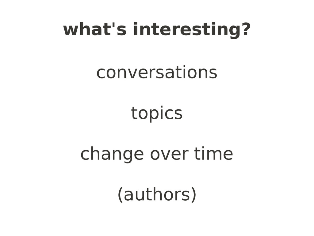 what's interesting? conversations topics change...