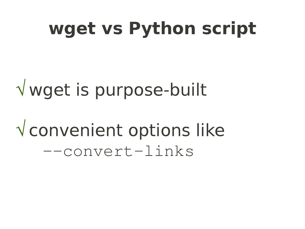wget vs Python script √ wget is purpose-built √...