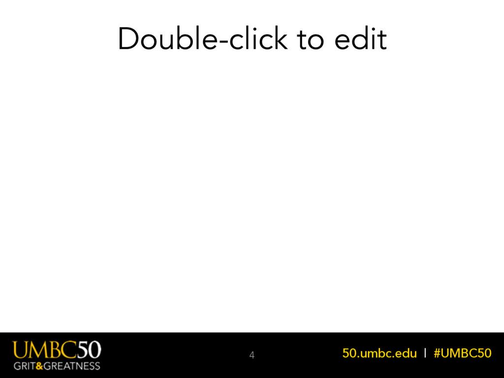 50.umbc.edu | #UMBC50 Double-click to edit 4