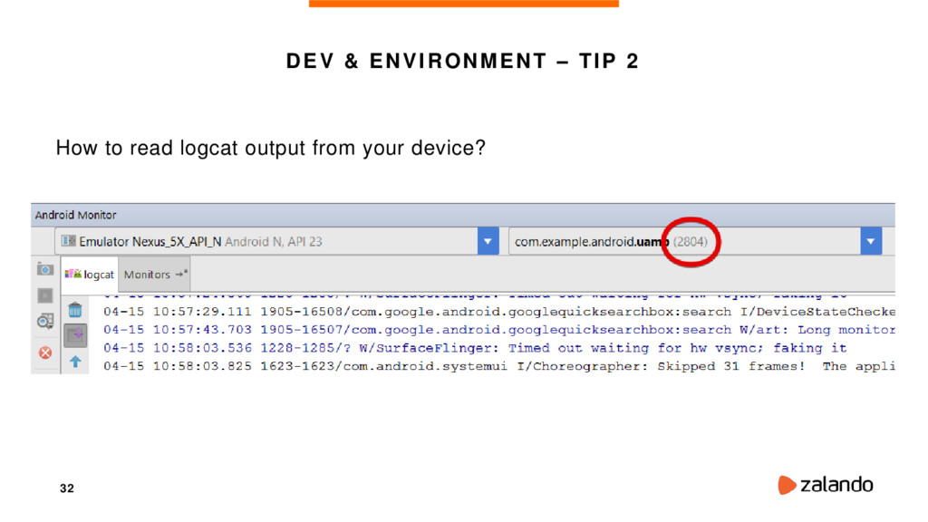 32 DEV & ENVIRONMENT – TIP 2 How to read logcat...