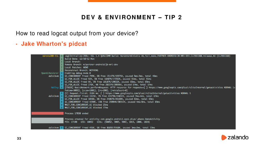 33 DEV & ENVIRONMENT – TIP 2 How to read logcat...