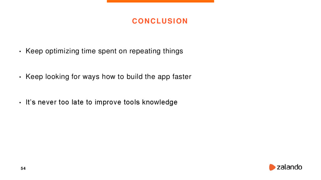 54 CONCLUSION • Keep optimizing time spent on r...