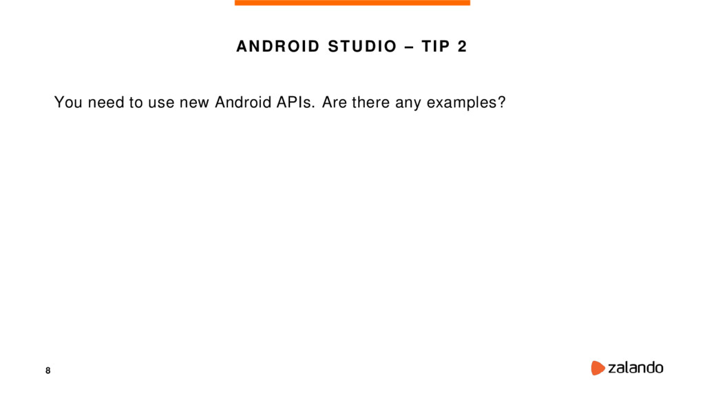 8 ANDROID STUDIO – TIP 2 You need to use new An...