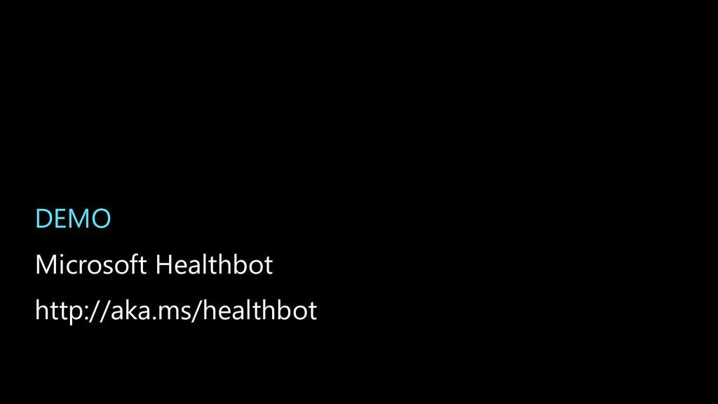 DEMO Microsoft Healthbot http://aka.ms/healthbot