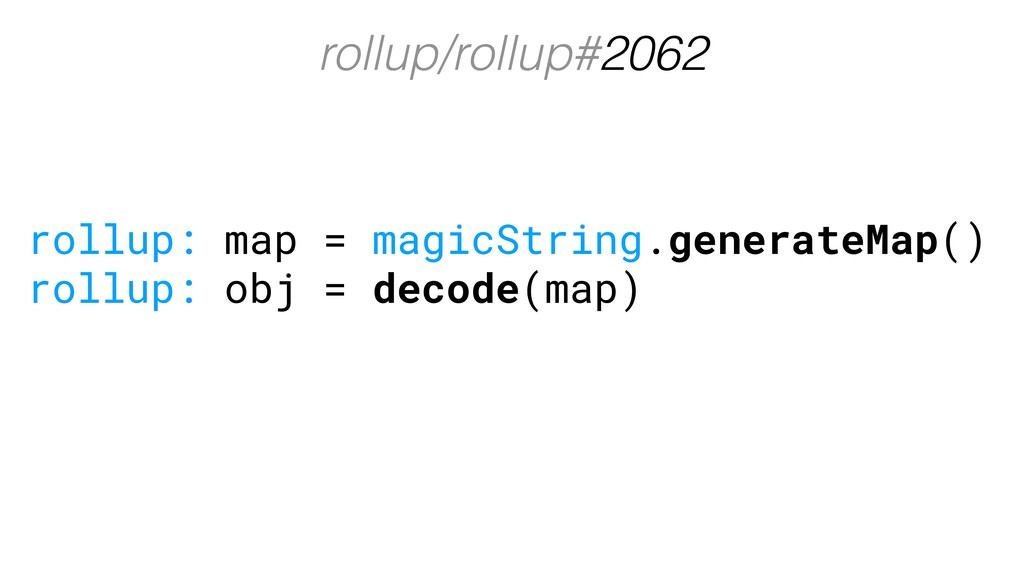 rollup/rollup#2062 rollup: map = magicString.ge...