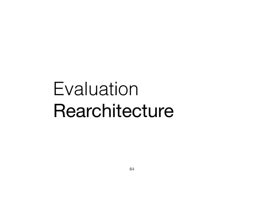 Evaluation Rearchitecture 64