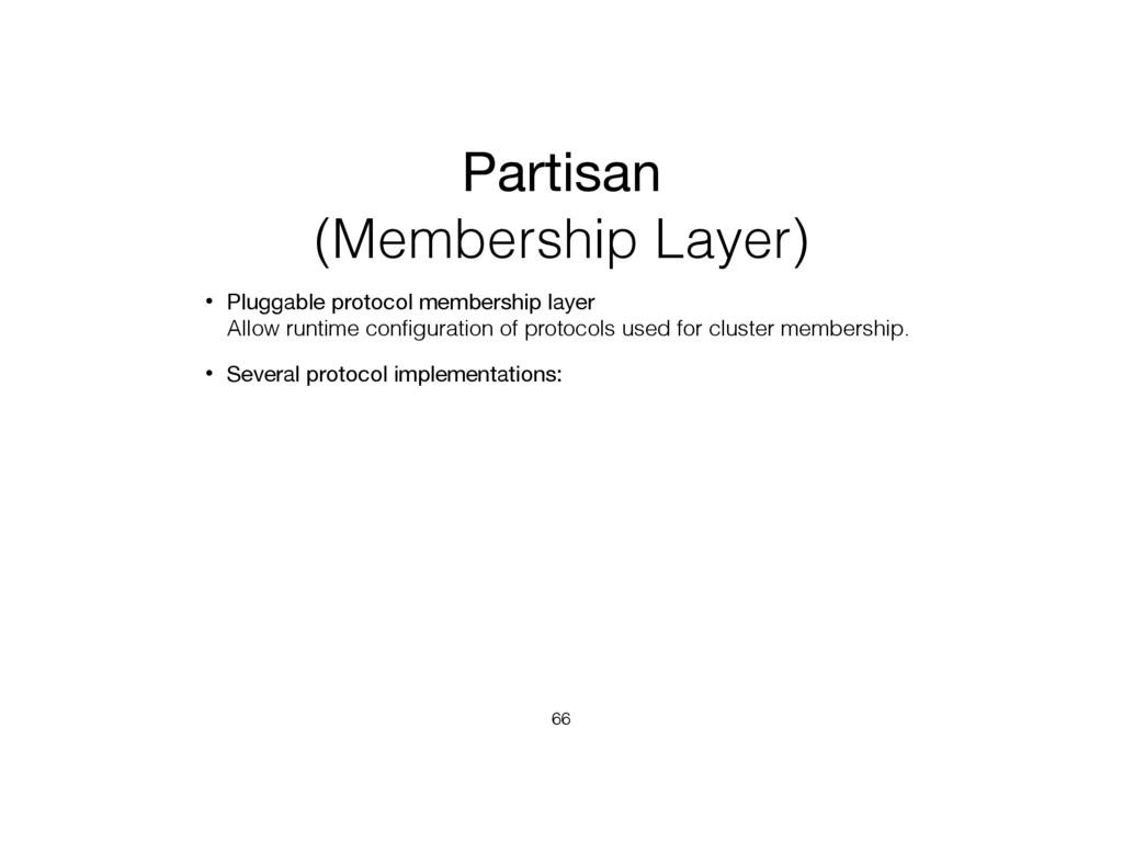 Partisan (Membership Layer) • Pluggable protoco...