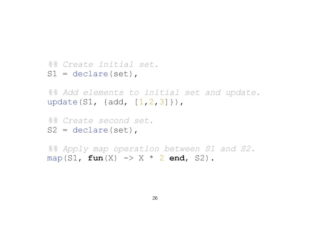 26 %% Create initial set. S1 = declare(set), %%...