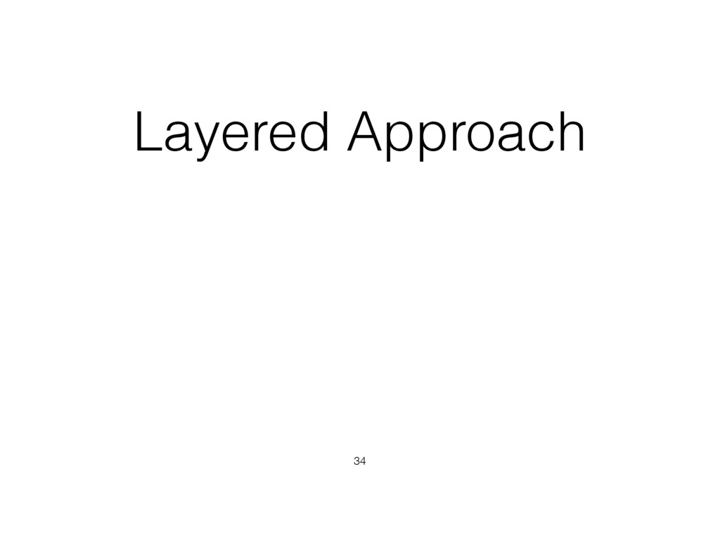 Layered Approach 34