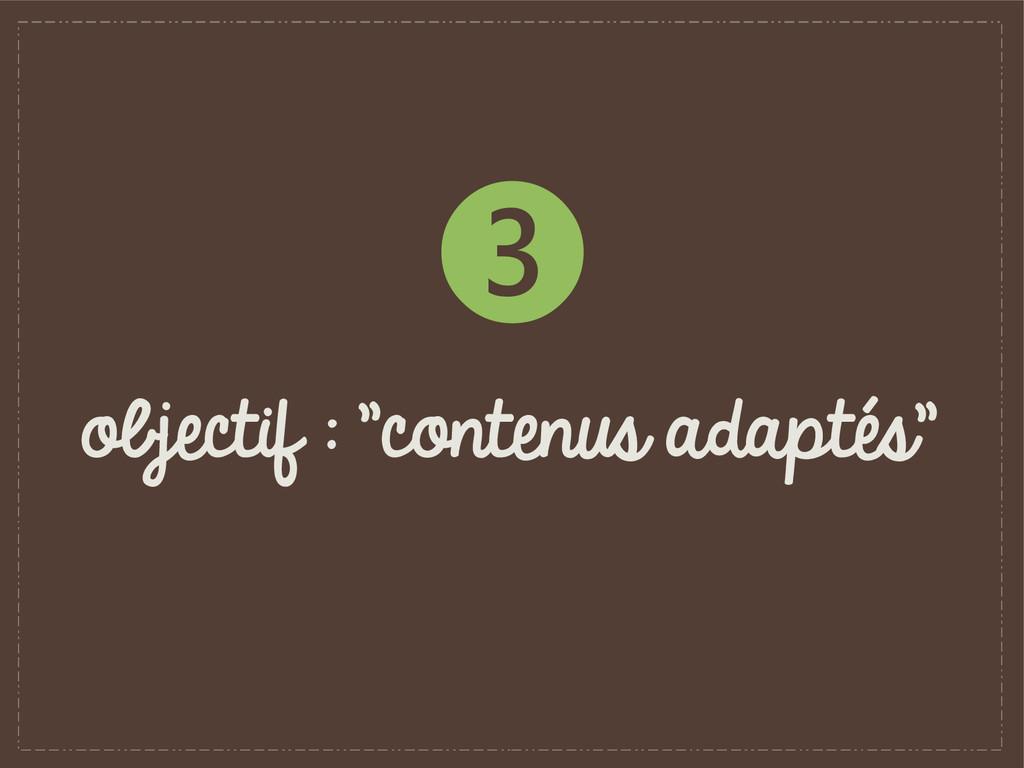 """objectif : """"contenus adaptés"""" ❸"""