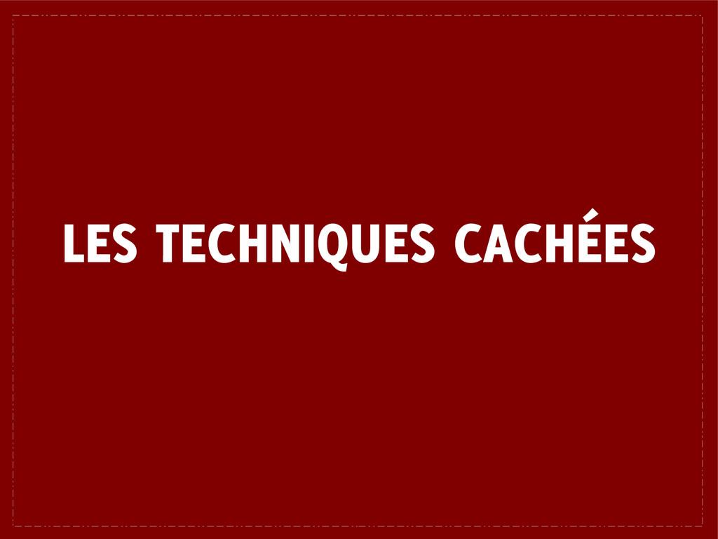 LES TECHNIQUES CACHÉES