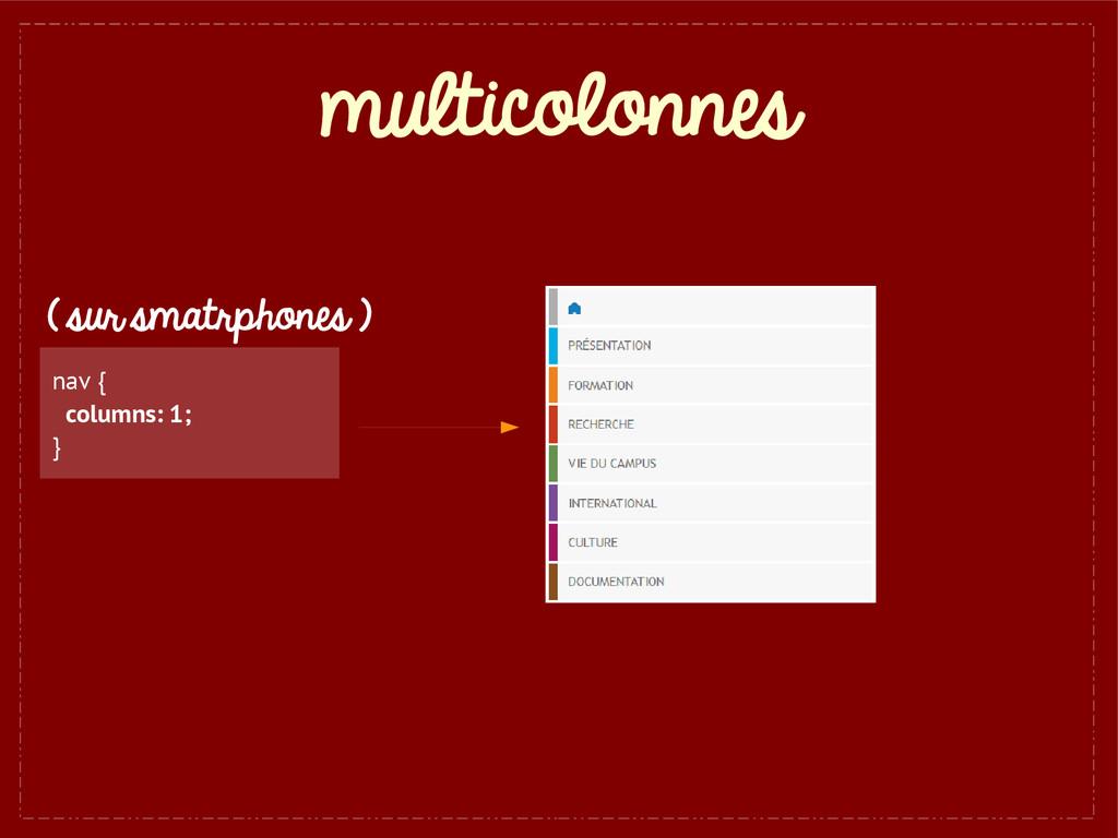 multicolonnes nav { columns: 1; } ( sur smatrph...