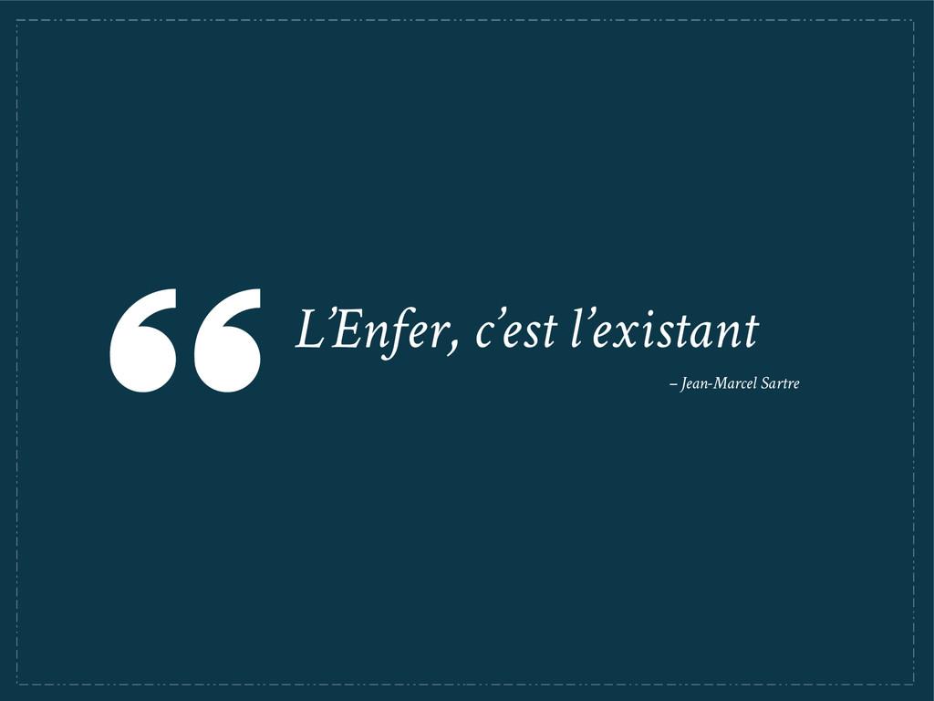 L'Enfer, c'est l'existant – Jean-Marcel Sartre