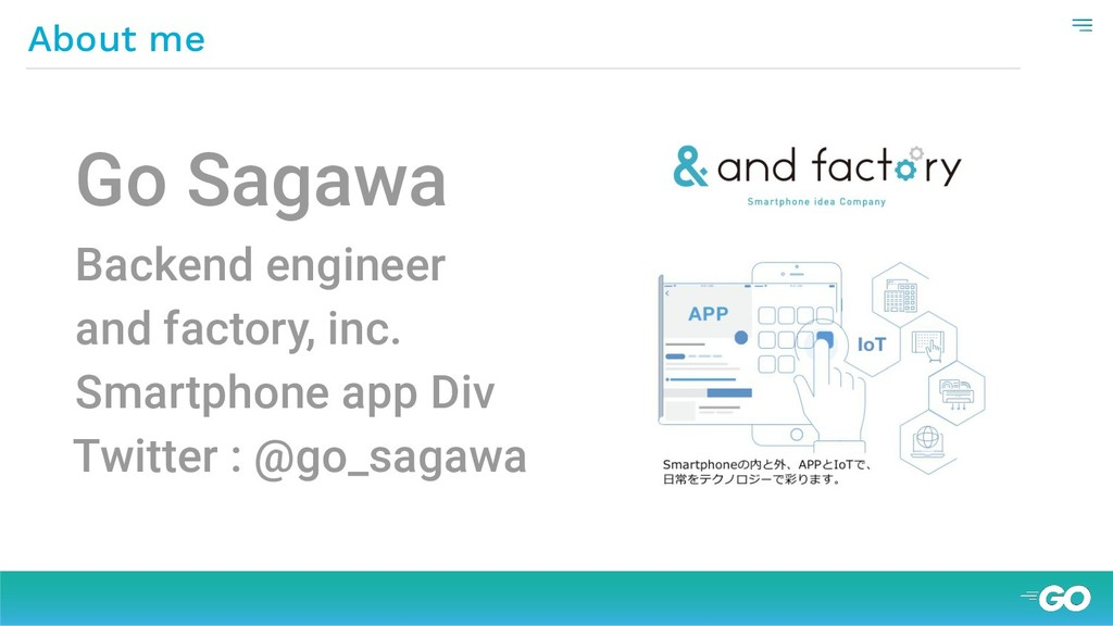 About me Go Sagawa Backend engineer and factory...