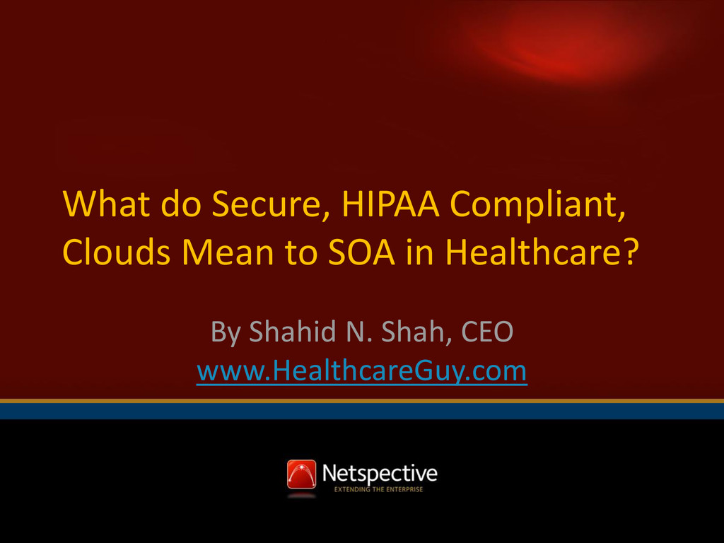 What do Secure, HIPAA Compliant, Clouds Mean to...