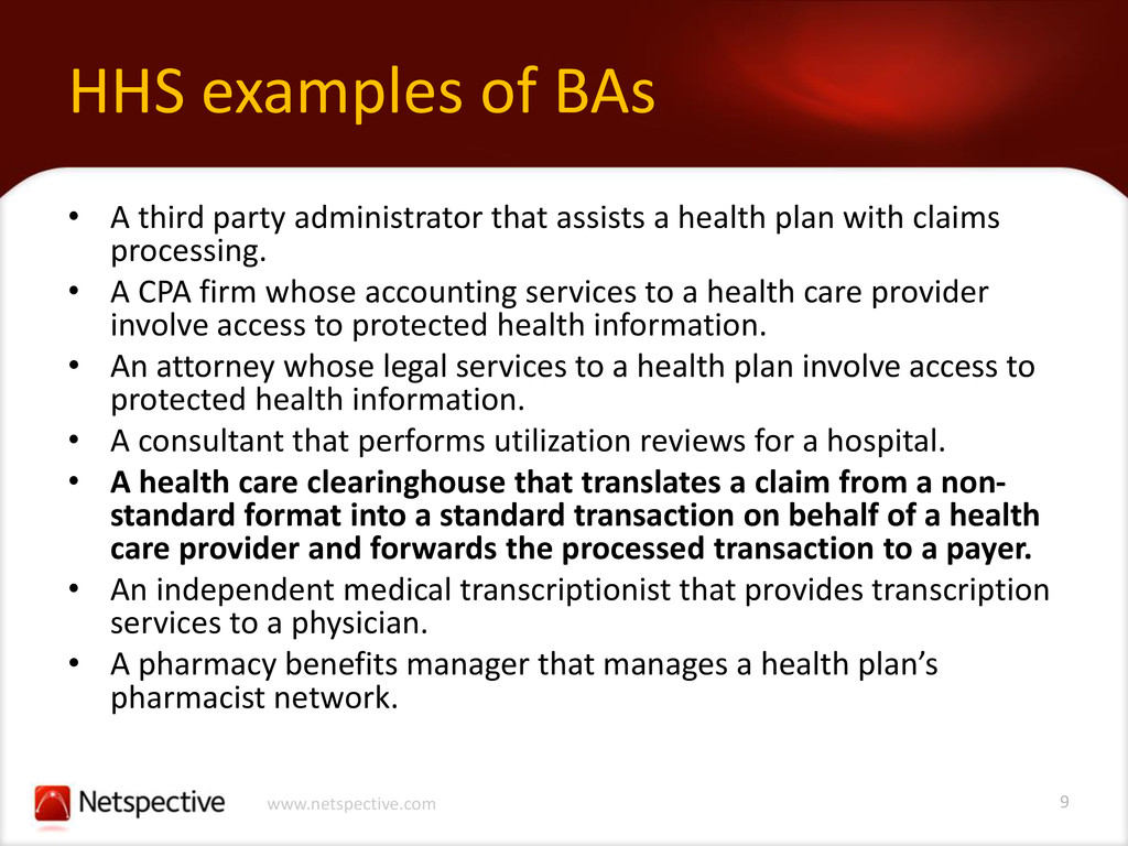 9 www.netspective.com HHS examples of BAs • A t...