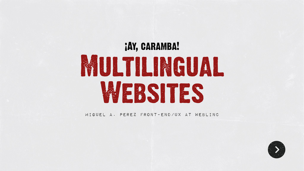 Multilingual Websites Miguel A. Perez Front-end...