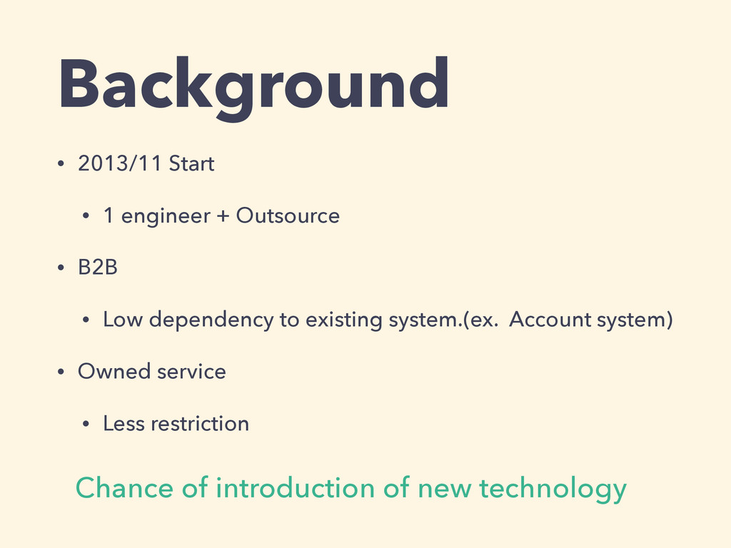 Background • 2013/11 Start • 1 engineer + Outso...