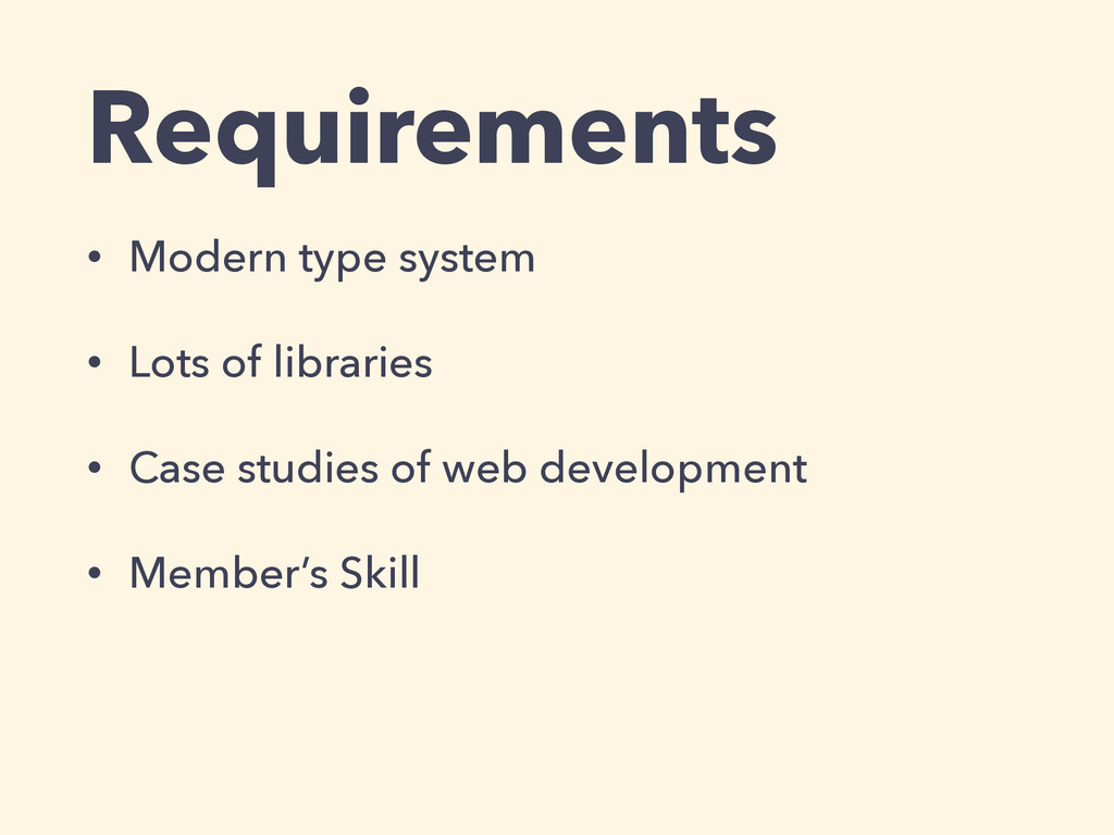 Requirements • Modern type system • Lots of lib...
