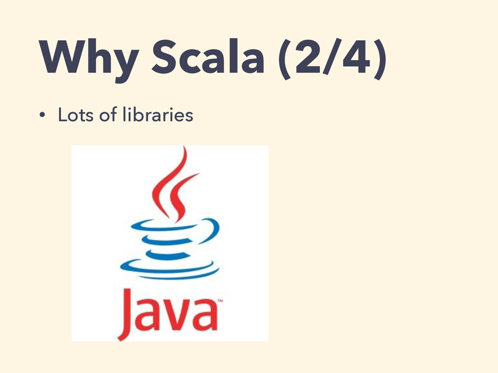 Why Scala (2/4) • Lots of libraries
