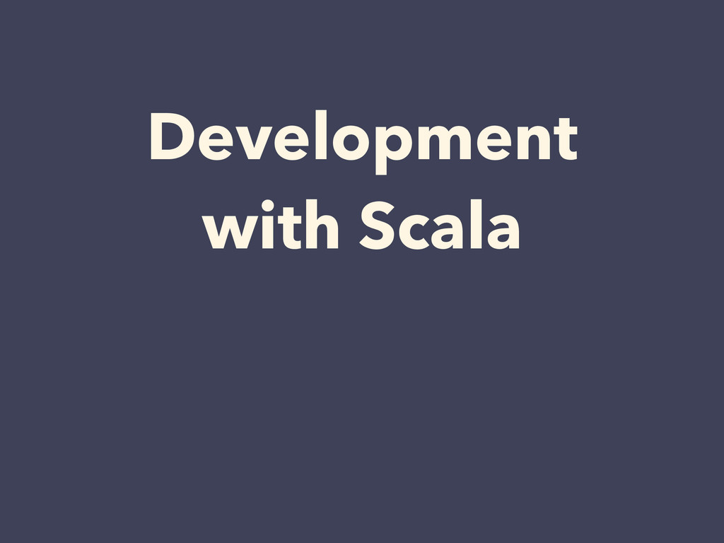 Development with Scala