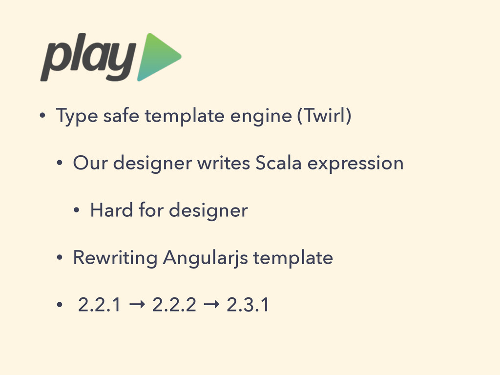 • Type safe template engine (Twirl) • Our desig...