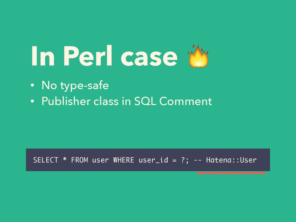 In Perl case  • No type-safe • Publisher class ...