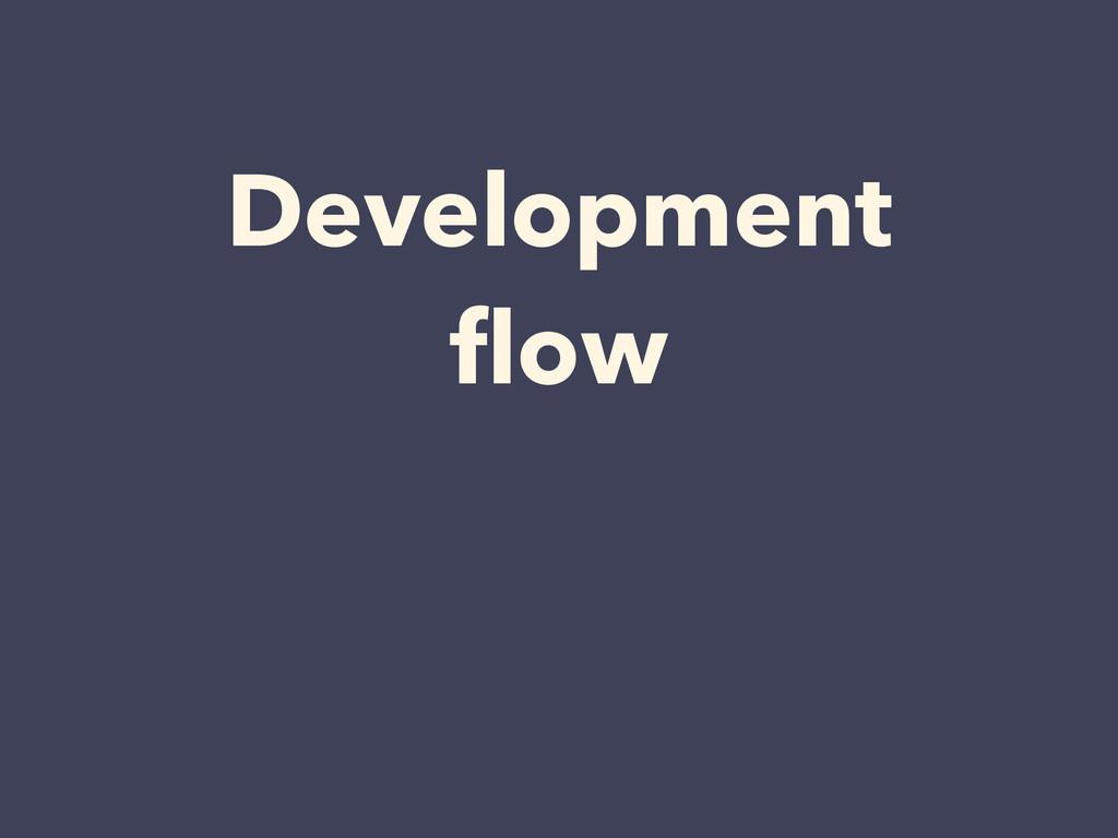 Development flow