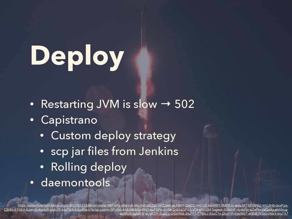 Deploy • Restarting JVM is slow → 502 • Capistr...