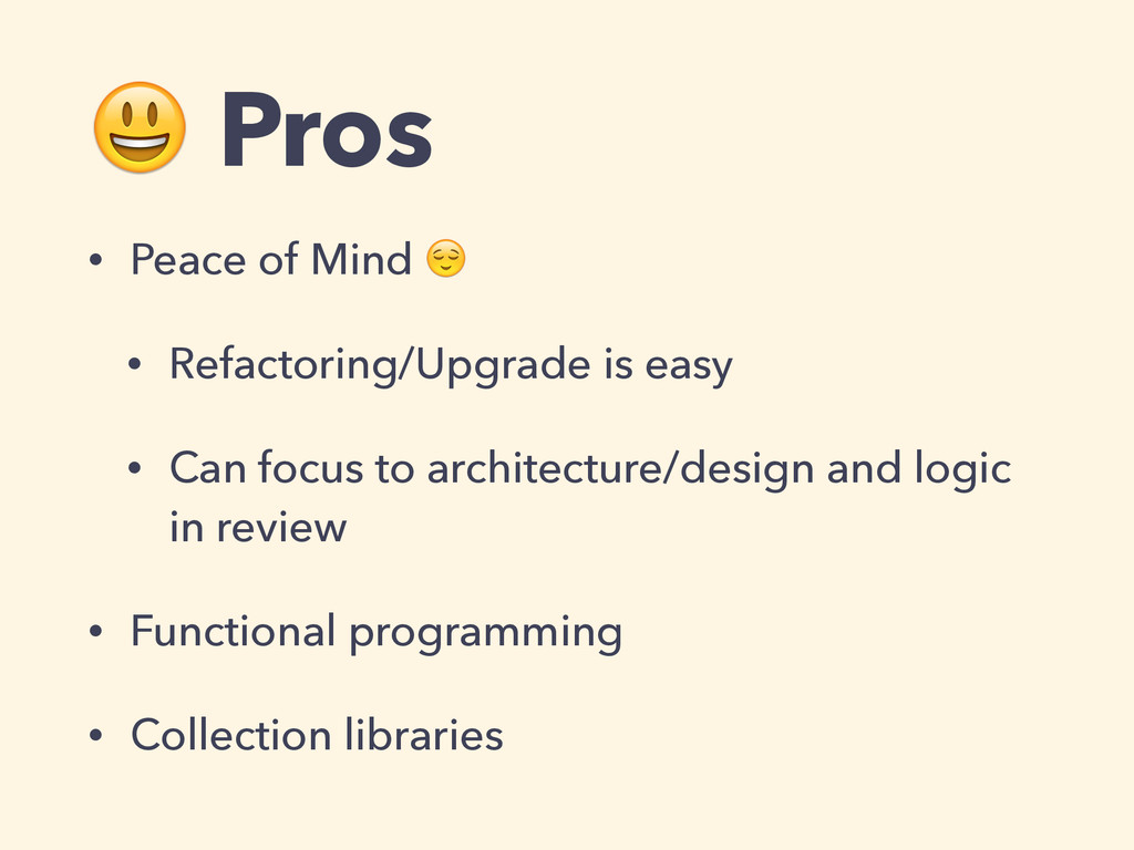 Pros • Peace of Mind  • Refactoring/Upgrade is...