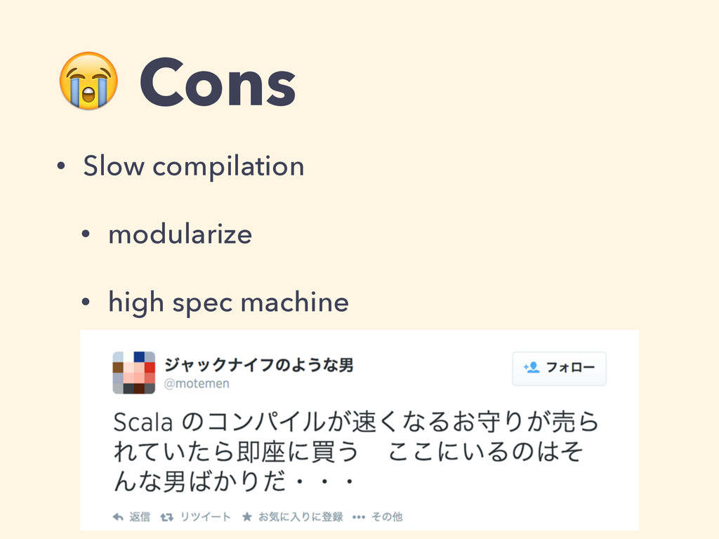 Cons • Slow compilation • modularize • high sp...