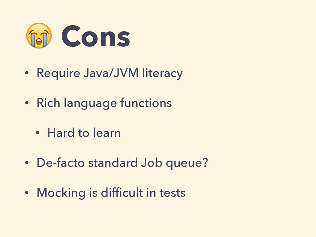 Cons • Require Java/JVM literacy • Rich langua...